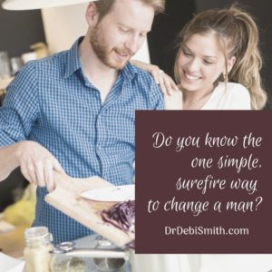 Do you know the one simple, surefire way to change a man?